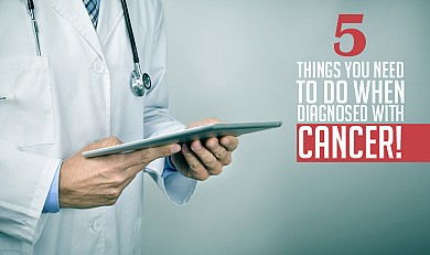 5 Things You Need to Do Immediately after Diagnosed with Cancer!