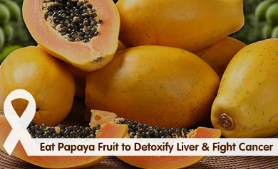 Eat Papaya Fruit to Detoxify Liver & Fight Cancer