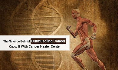 The Science Behind Outmuscling Cancer: Know It With Cancer Healer Center