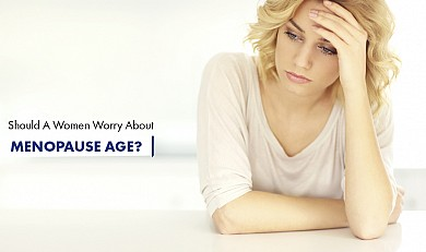Should A Women Worry About Menopause Age