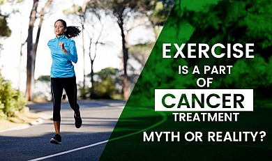 Exercise is a part of cancer treatment- Myth or Reality?