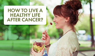 How to live a healthy life after cancer?
