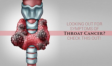 Looking out for symptoms of Throat Cancer? Check this out!