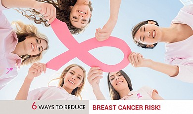 6 ways to reduce breast cancer risk!