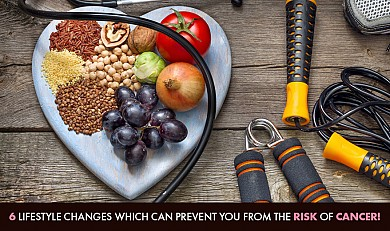6 Lifestyle Changes Which Can Prevent You From The Risk of Cancer!