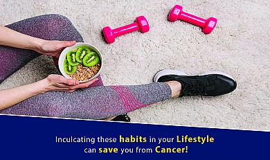 Inculcating these habits in your Lifestyle can save you from Cancer!